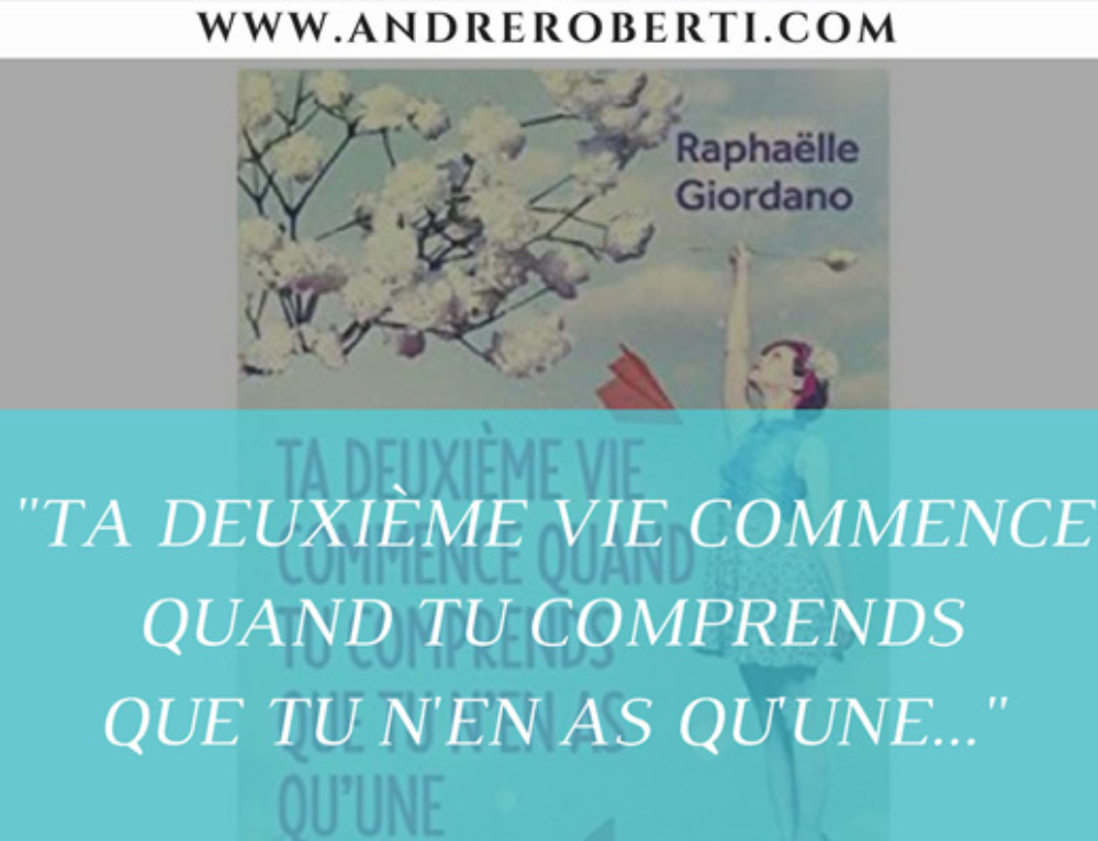 """""""Ta deuxième vie commence quand tu comprends que tu n'en as qu'une…"""" de Raphaelle Giordano"""